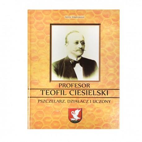 Profesor Teofil Ciesielski pszczelarz, działacz i uczony